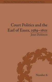 Court Politics and the Earl of Essex, 1589-1601