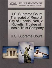 U.S. Supreme Court Transcript of Record City of Lincoln, NEB, V. Ricketts, Trustee of Lincoln Trust Company