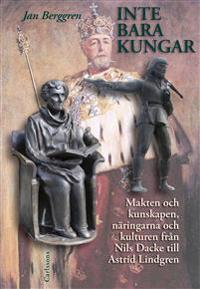 Inte bara kungar : makten och kunskapen, näringarna och kulturen från Nils Dacke till Astrid Lindgren - Jan Berggren pdf epub