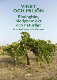Vinet och miljön : ekologiskt, biodynamiskt och naturligt