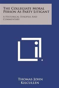 The Collegiate Moral Person as Party Litigant: A Historical Synopsis and Commentary