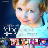 Konsten att fotografera ditt barn : Inspirerande idéer för dig som vill fån