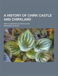A History of Chirk Castle and Chirkland; With a Chapter on Offa's Dyke