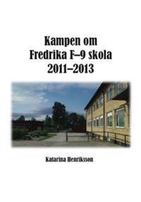 Kampen om Fredrika F-9 skola 2011-2013
