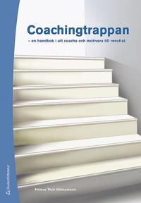 Coachingtrappan : en handbok i att coacha och motivera till resultat