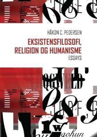 Eksistensfilosofi, religion og humanisme - Håkon C. Pedersen | Inprintwriters.org