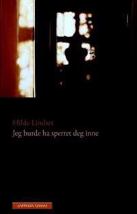 Jeg burde ha sperret deg inne - Hilde Lindset | Ridgeroadrun.org