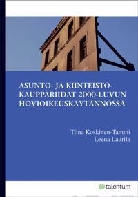 Asunto- ja kiinteistökauppariidat 2000-luvun hovioikeuskäytännössä