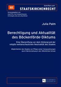 Berechtigung Und Aktualitaet Des Boeckenfoerde-Diktums: Eine Ueberpruefung VOR Dem Hintergrund Der Religioes-Weltanschaulichen Neutralitaet Des Staate