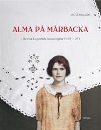 Alma på Mårbacka : Selma Lagerlöfs husjungfru 1925-1931