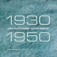 Arkkitehtuurimme vuosikymmenet 1930-1950