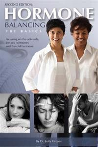 Hormone Balancing the Basics: Focusing on the Adrenals, the Sex Hormones and Thyroid Hormone