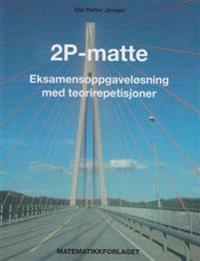 2P-matte; eksamensoppgaveløsning med teorirepetisjoner - Ole Petter Jensen | Ridgeroadrun.org