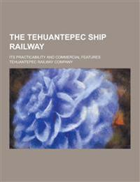 The Tehuantepec Ship Railway; Its Practicability and Commercial Features