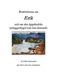 Berättelserna om Erik och om den lappländska nybyggarbygd som han lämnade
