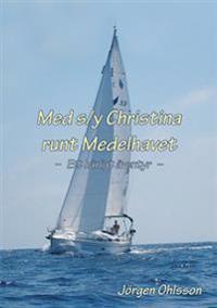 Med s/y Christina runt Medelhavet : ett härligt äventyr under sju somrar