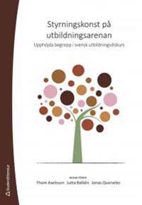 Styrningskonst på utbildningsarenan : upphöjda begrepp i svensk utbildningsdiskurs