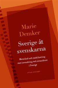 Sverige åt svenskarna : motstånd och mobilisering mot invandring och invandrare i Sverige