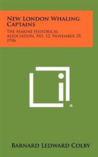 New London Whaling Captains: The Marine Historical Association, No. 12, November 25, 1936