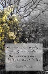 Kommst Du Am 17. August Zum Grillen Vorbei ?: Bauernkalender: Wissen Oder Witz