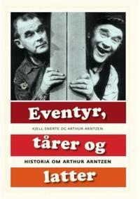 Eventyr, tårer og latter - Kjell Snerte, Arthur Arntzen | Inprintwriters.org