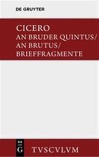An Bruder Quintus: Epistulae Ad Quintum Fratrem. Epistulae Ad Brutum. Fragmenta Epistularem. Accedit Q. Tulli Ciceronis Commentariolum Pe
