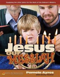 Jesus Our Messiah (for Kids): Children's Church Curriculum for Ages 6 - 12