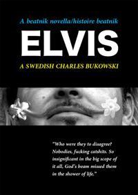 A Beatnik Novella/histoire beatnik - Elvis - A Swedish Charles Bukowski