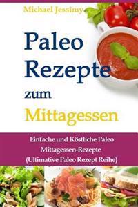 Paleo Rezepte Zum Mittagessen: Einfache Und Kostliche Paleo Mittagessen-Rezepte (Ultimative Paleo Rezept Reihe)