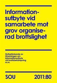 Informationsutbyte vid samarbete mot grov organiserad brottslighet (SOU 2011:80)