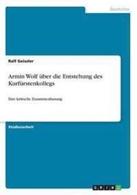 Armin Wolf Uber Die Entstehung Des Kurfurstenkollegs