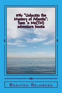 #36 Unlockin the Mystery of Atlantis: Sam 'n Me(tm) Adventure Books