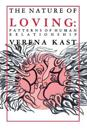 Nature of Loving: Patterns of Human Relationship