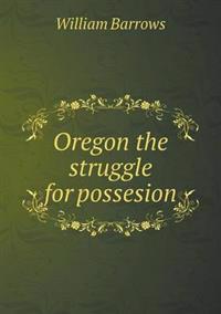 Oregon the Struggle for Possesion