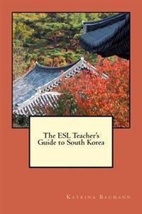 The ESL Teacher's Guide to South Korea