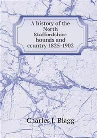 A History of the North Staffordshire Hounds and Country 1825-1902