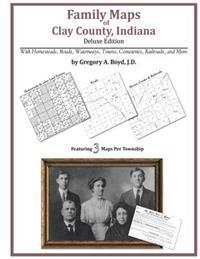 Family Maps of Clay County, Indiana, Deluxe Edition