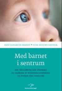 Med barnet i sentrum - Anne Elisabeth Brandt, Tone Hestmo Grenvik | Ridgeroadrun.org