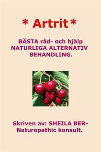 * Artrit * Naturliga Alternativ Behandling. Swedish Edition. Sheila Ber.