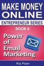 Power of Email Marketing: Book 6 of the Make Money Online Entrepreneur Series