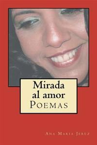 Mirada Al Amor: Poemas