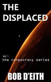 The Displaced: Vol. 1 the Corpocracy Series