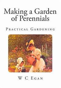 Making a Garden of Perennials: Practical Gardening