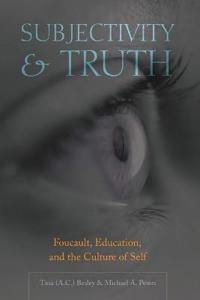 Subjectivity & Truth: Foucault, Education, and the Culture of Self