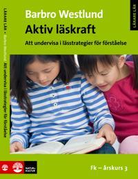 Aktiv läskraft; Att undervisa i lässtrategier för förståelse Fk-årskurs 3