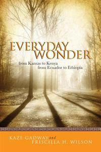 Everyday Wonder: From Kansas to Kenya from Ecuador to Ethiopia
