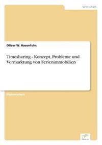 Timesharing - Konzept, Probleme Und Vermarktung Von Ferienimmobilien