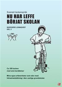 Nu har Leffe börjat skolan : svenskt teckenspråk. Del 2
