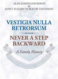 Vestigia Nulla Retrorsum: Never a Step Backward: A Family History
