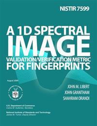 Nistir 7599: A 1d Spectral Image Validation/Verification Metric for Fingerprints